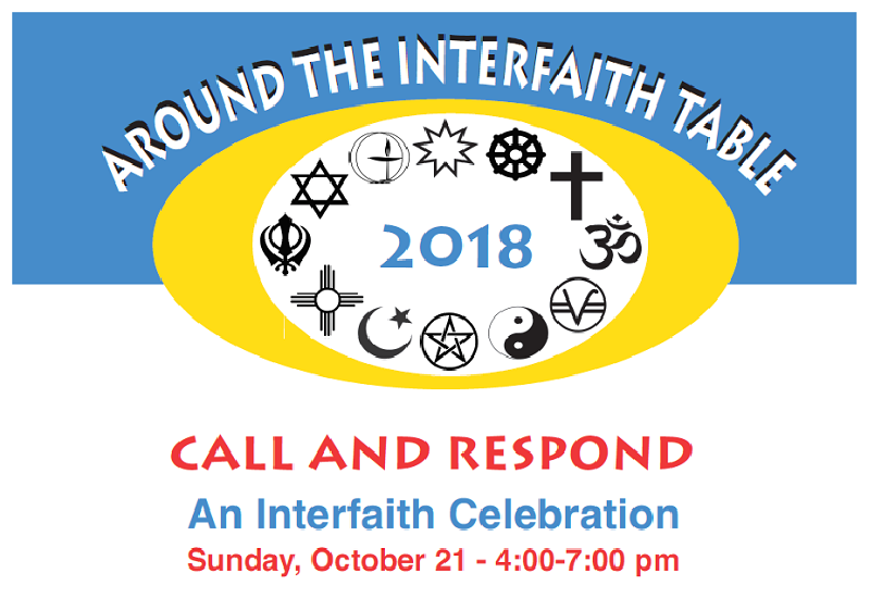 "Gold elipse with black faith tradition symbols surrounding date ""2018"" within white innner elipse. Text: ""AROUND THE INTERFAITH TABLE - 2018 - CALL AND RESPOND - An Interfaith Celebration - Sunday, October21 - 4:00-7:00 pm"""